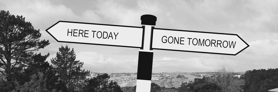 Here today, gone tomorrow